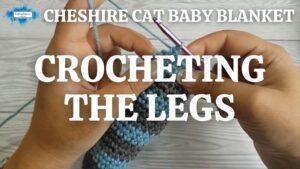 CHESHIRE CAT BABY BLANKET - CROCHETING THE LEGS